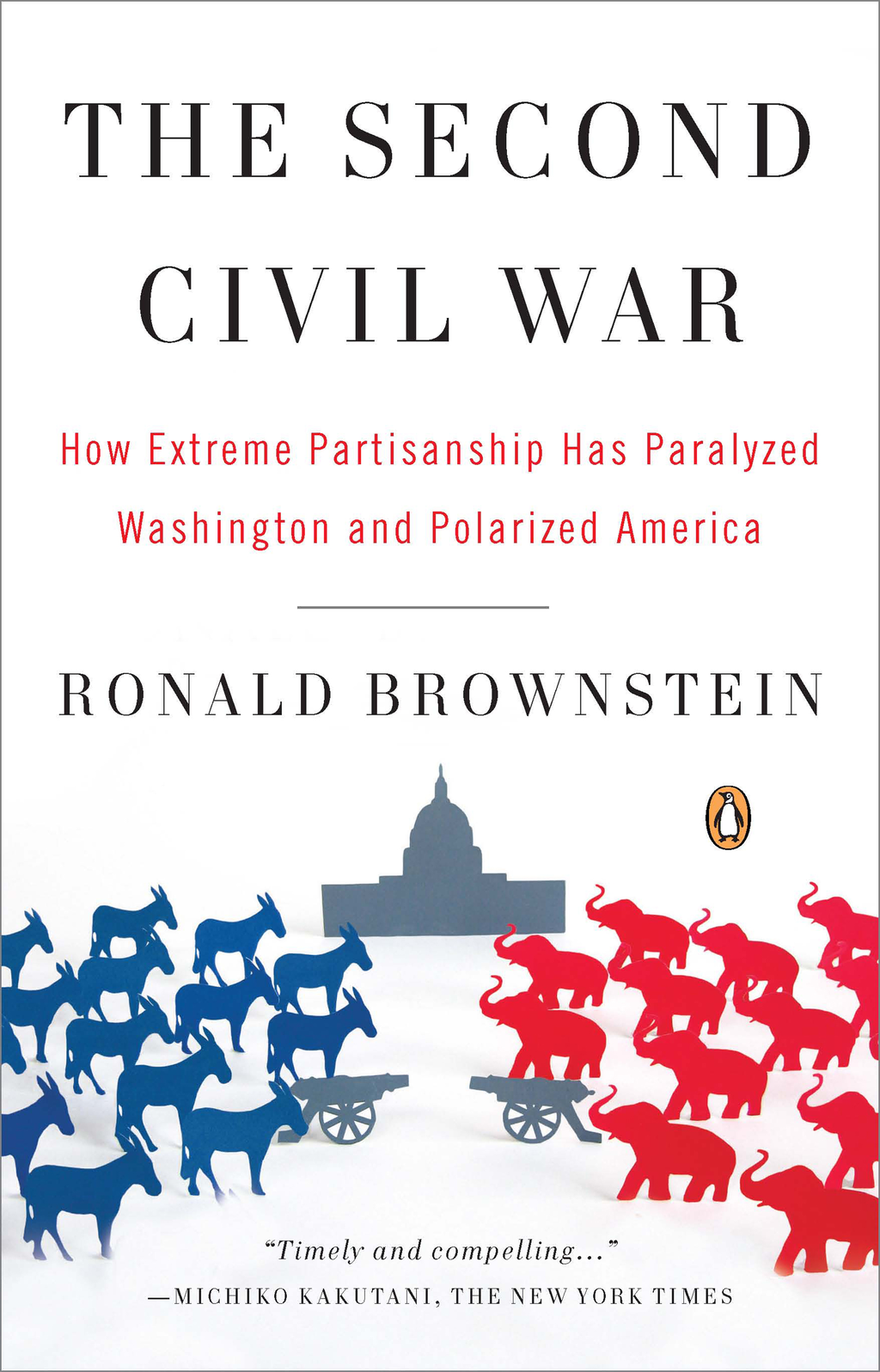 The Second Civil War How Extreme Partisanship Has Paralyzed Washington and Polarized America