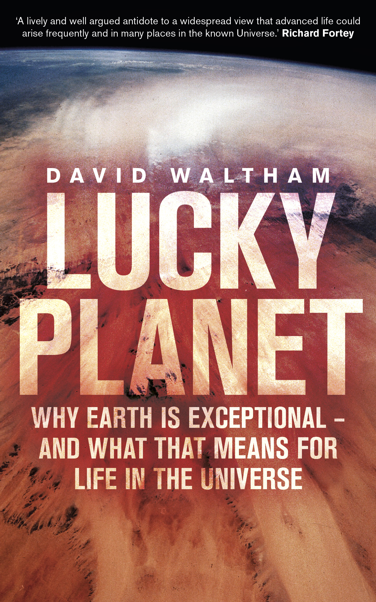 Lucky Planet: Why Earth is Exceptional ? and What that Means for Life in the Universe