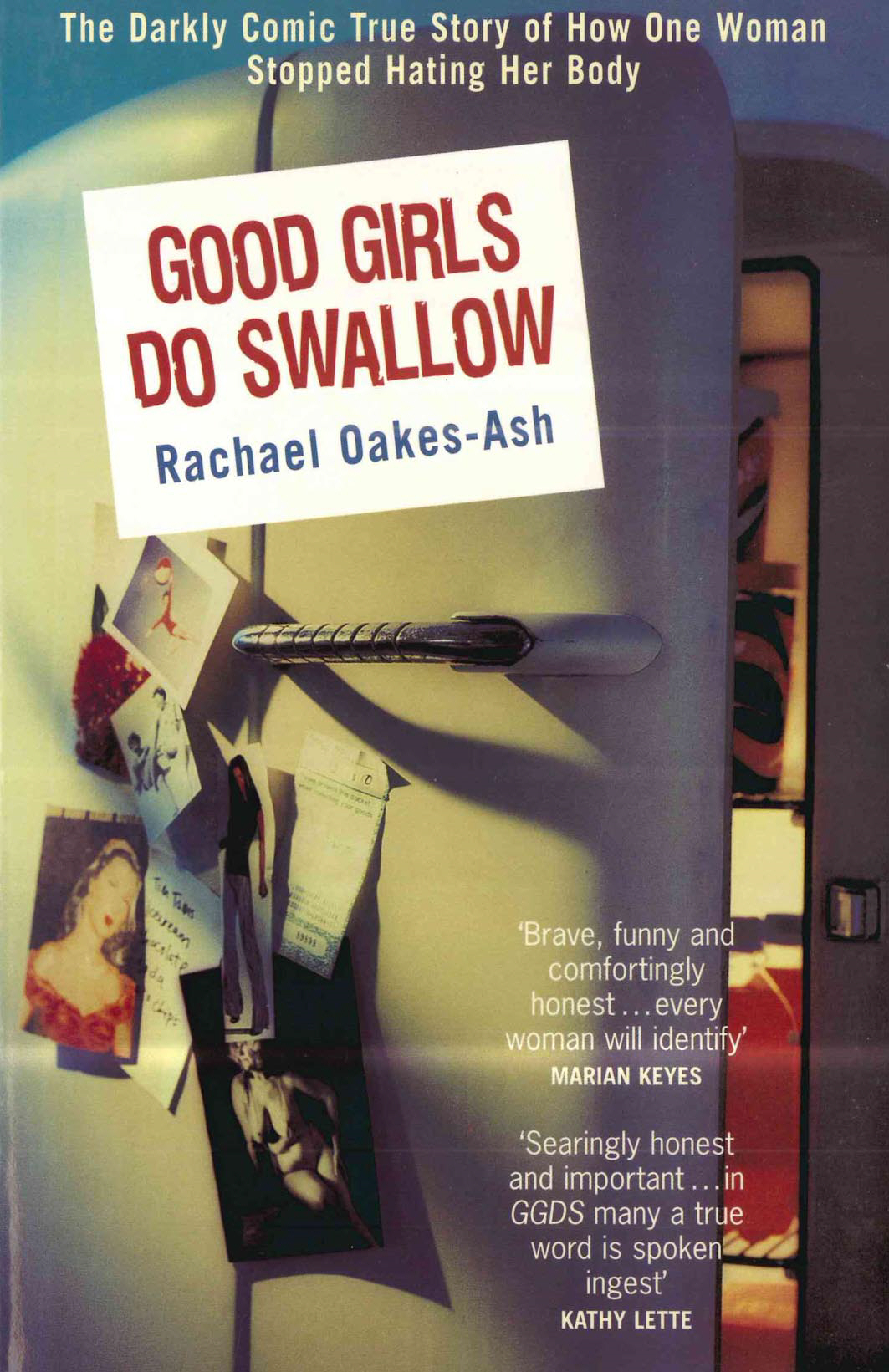 Good Girls Do Swallow The Darkly Comic True Story of How One Woman Stopped Hating Her Body
