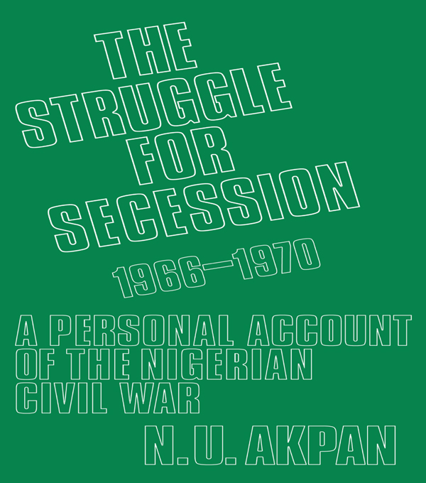 The Struggle for Secession,  1966-1970 A Personal Account of the Nigerian Civil War