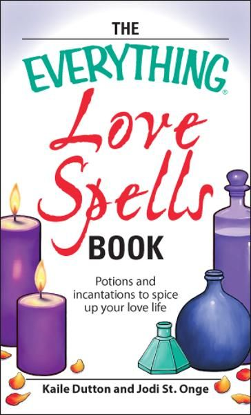 Everything Love Spells Book: Spells,  incantations,  and potions to spice up your love life