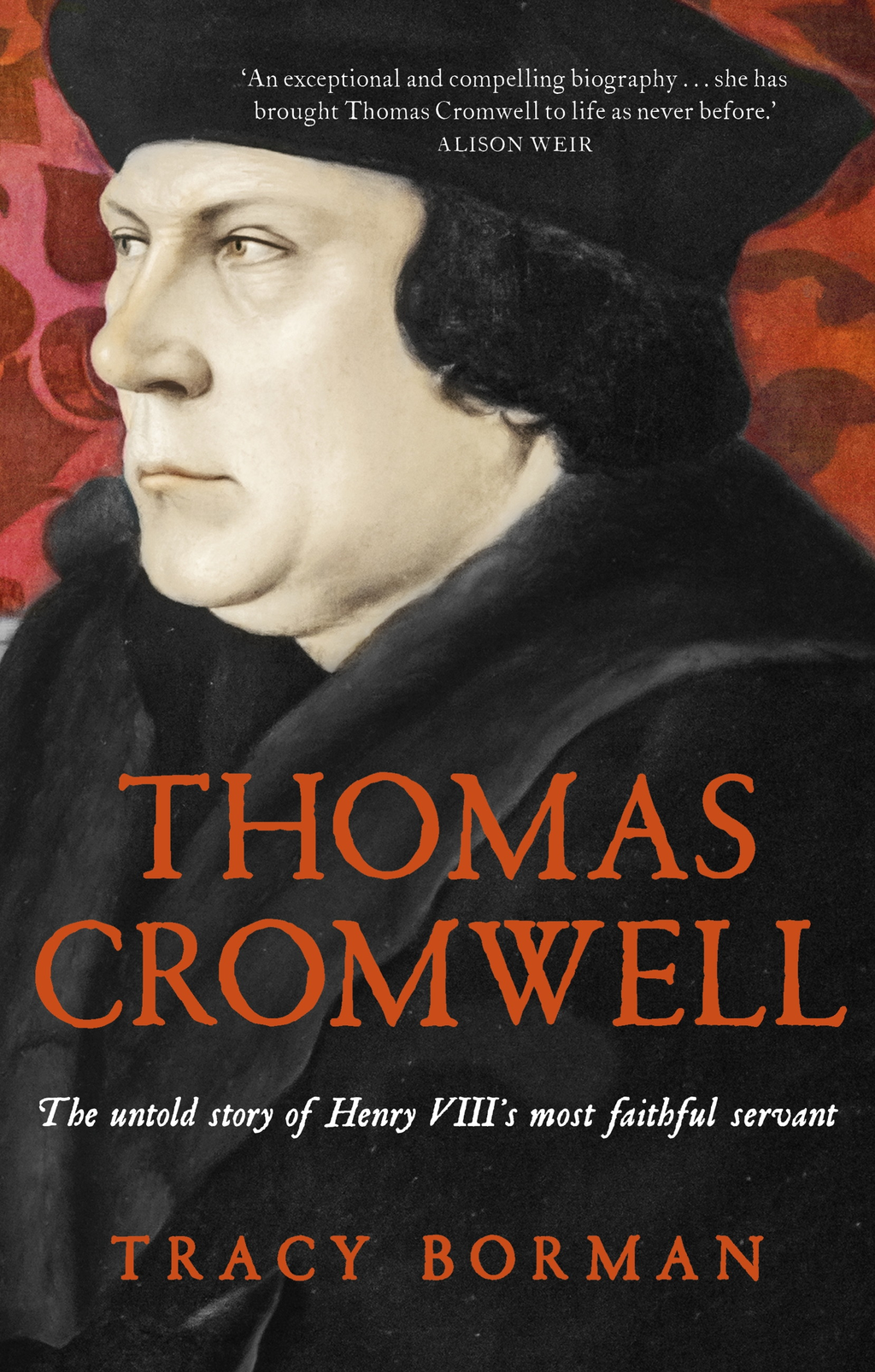 Thomas Cromwell The untold story of Henry VIII's most faithful servant