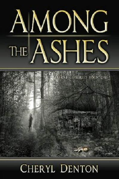 Among the Ashes By: Cheryl Denton