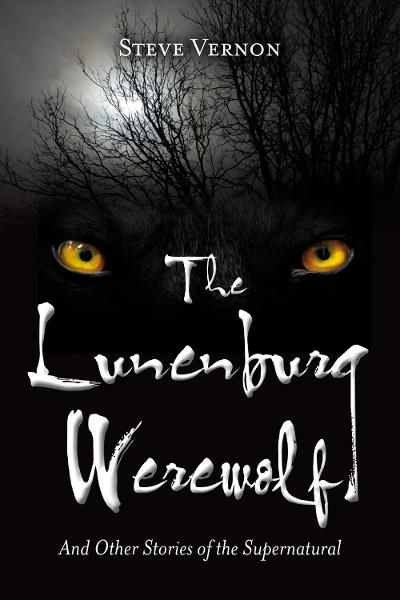 The Lunenburg Werewolf: And Other Stories of the Supernatural By: Steve Vernon