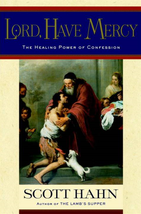 Lord, Have Mercy By: Scott Hahn