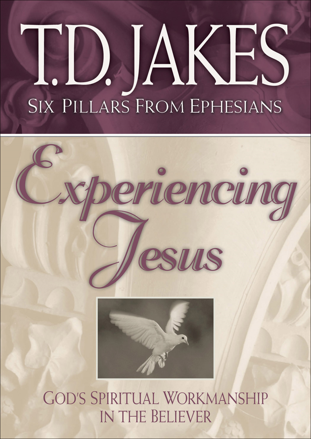 Experiencing Jesus (Six Pillars From Ephesians Book #2) By: T. D. Jakes