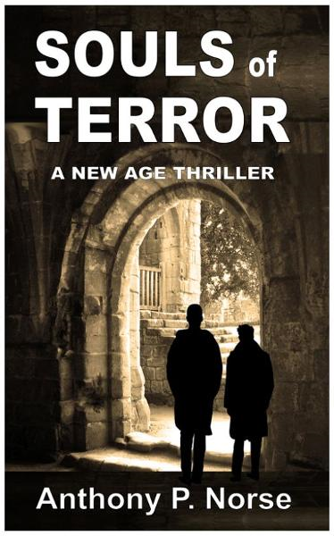 SOULS OF TERROR: A New Age Thriller By: Anthony P. Norse