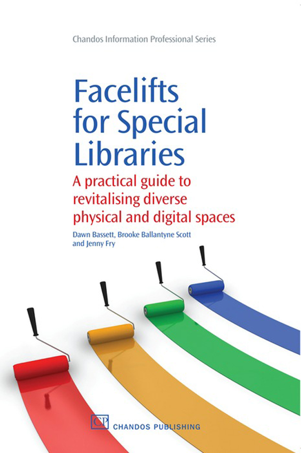 Facelifts for Special Libraries A Practical Guide To Revitalizing Diverse Physical And Digital Spaces