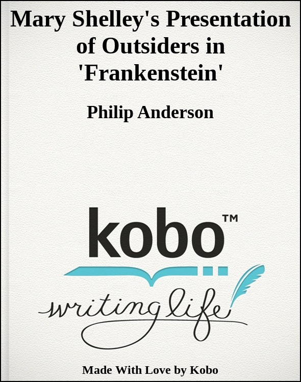 Mary Shelley's Presentation of Outsiders in 'Frankenstein' By: Philip Anderson