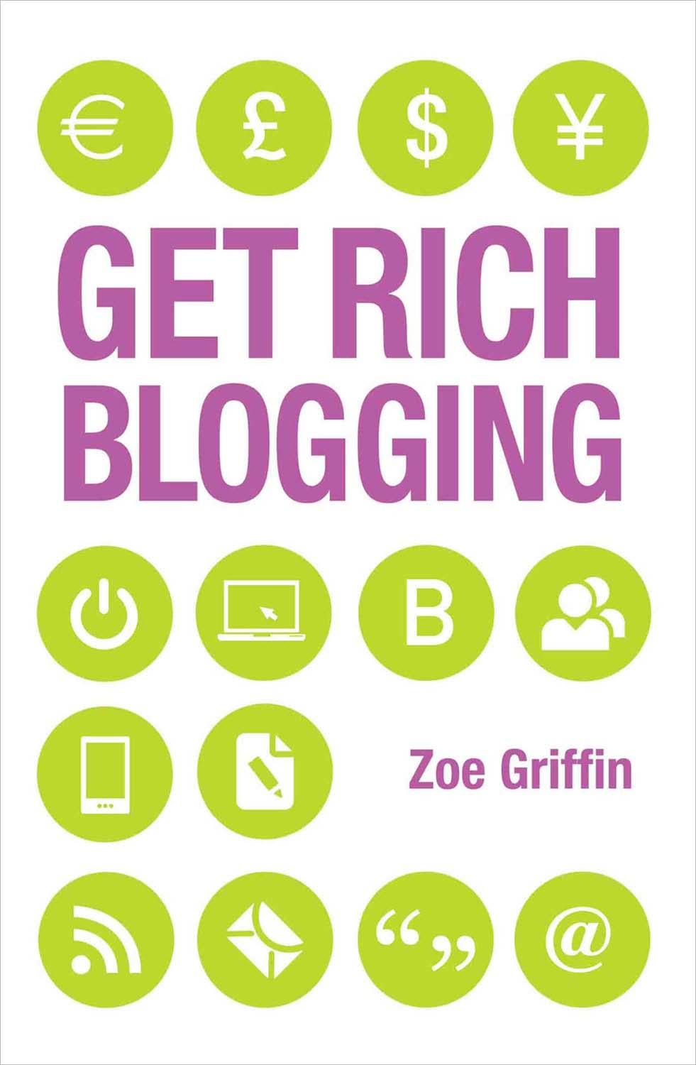 Get Rich Blogging By: Zoe Griffin