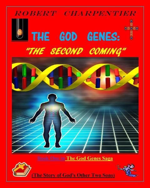 The God Genes:  THE SECOND COMING: The story of God's other two sons. By: robert richard charpentier
