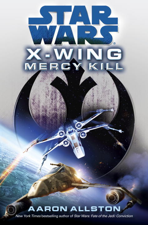 Mercy Kill: Star Wars (X-Wing) By: Aaron Allston