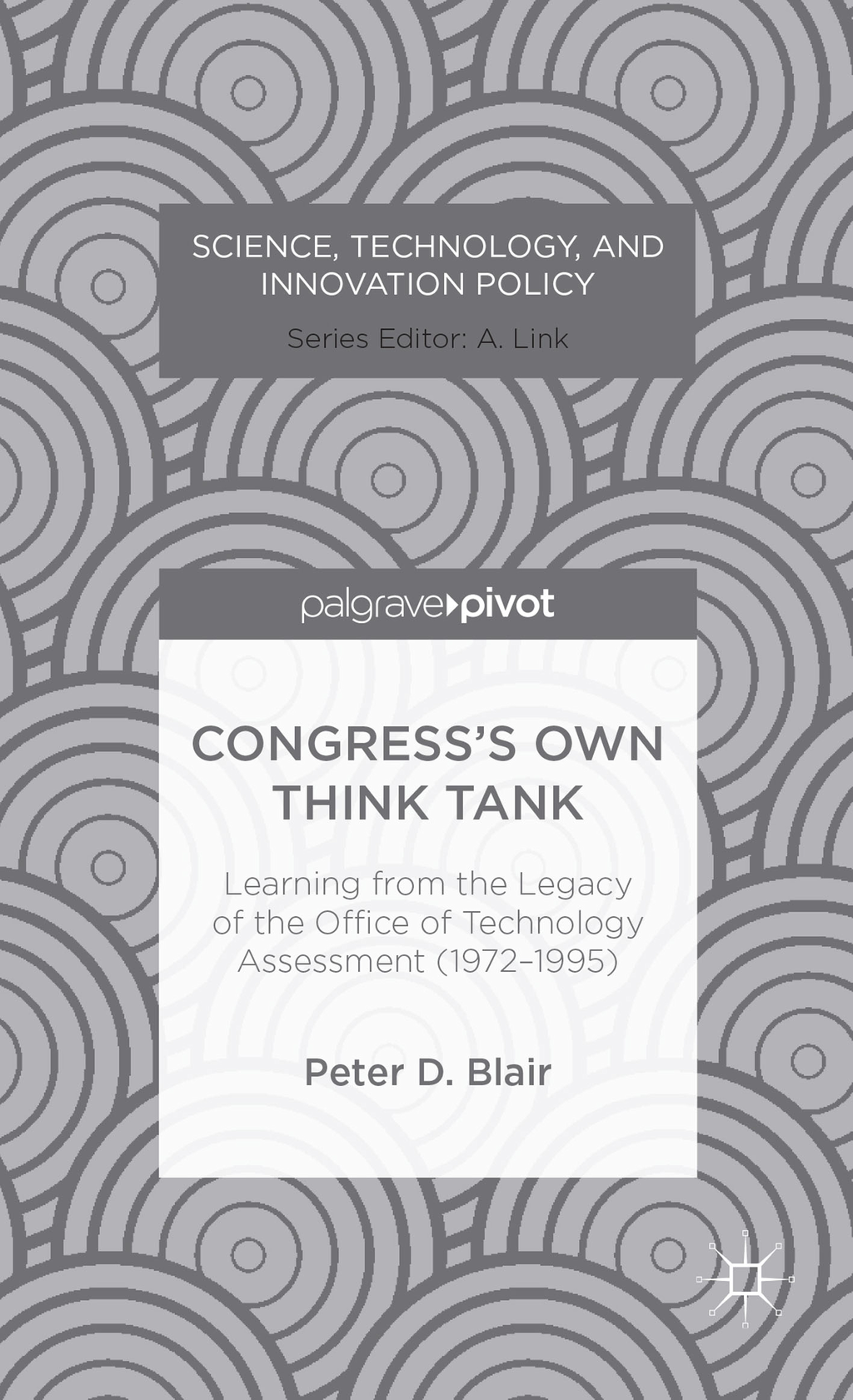 Congress?s Own Think Tank Learning from the Legacy of the Office of Technology Assessment (1972-1995)