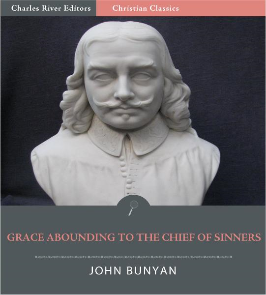 Grace Abounding to the Chief of Sinners (Illustrated Edition) By: John Bunyan