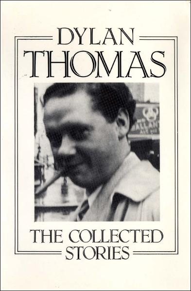 The Collected Stories By: Dylan Thomas,Leslie Norris,Walford Davies