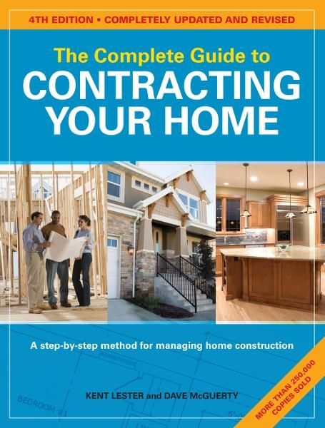 The Complete Guide to Contracting Your Home By: Dave McGuerty,Kent Lester