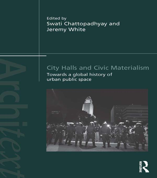 City Halls and Civic Materialism Towards a Global History of Urban Public Space