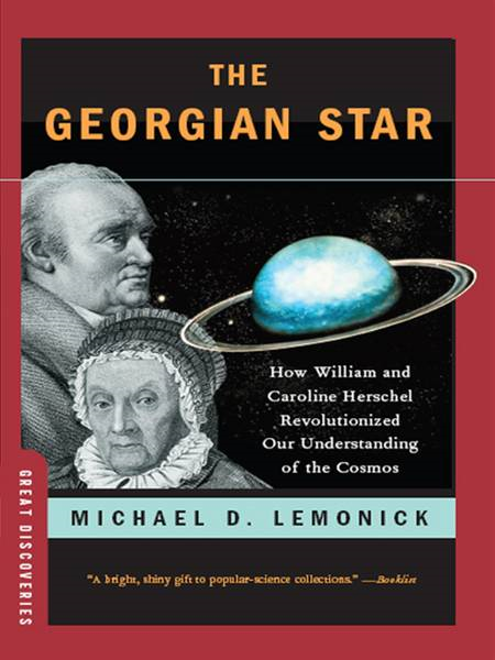 The Georgian Star: How William and Caroline Herschel Revolutionized Our Understanding of the Cosmos (Great Discoveries) By: Michael Lemonick