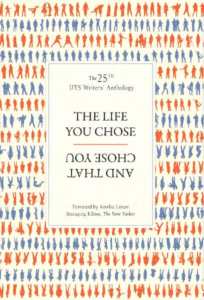 The Life You Chose and That Chose You: UTS Writers Anthology