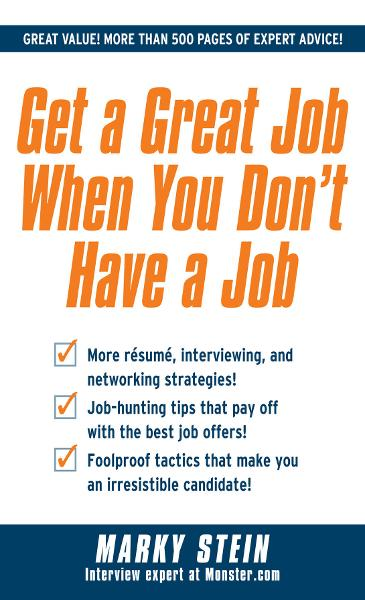Get a Great Job When You Don't Have a Job By: Marky Stein