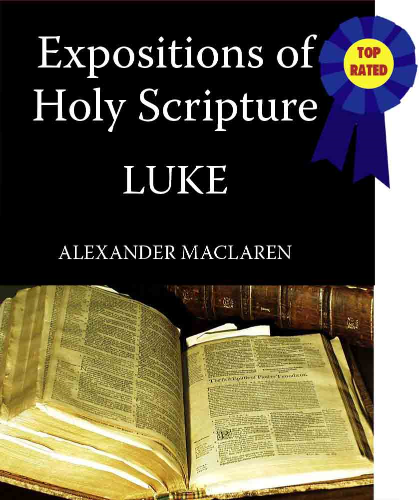 MacLaren's Expositions of Holy Scripture-The Book of Luke By: Alexander MacLaren