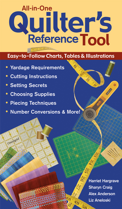 All-in-One Quilter's Reference Tool: Easy-to-Follow Charts, Tables & Illustrations Yardage Requirements Cutting Instructions Setting Secrets Choosing