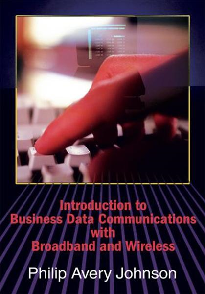 Introduction to Business Data Communications with Broadband and Wireless By: Philip Johnson