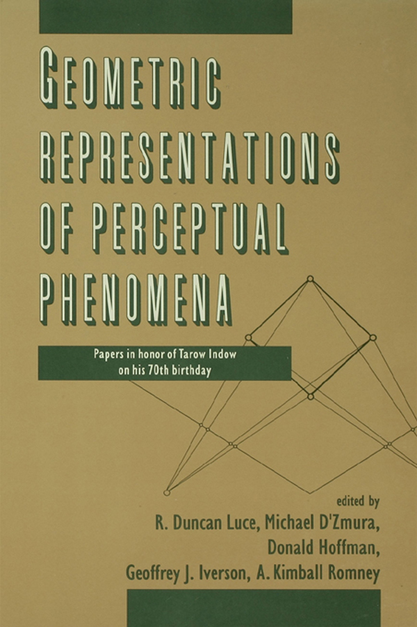Geometric Representations of Perceptual Phenomena Papers in Honor of Tarow indow on His 70th Birthday