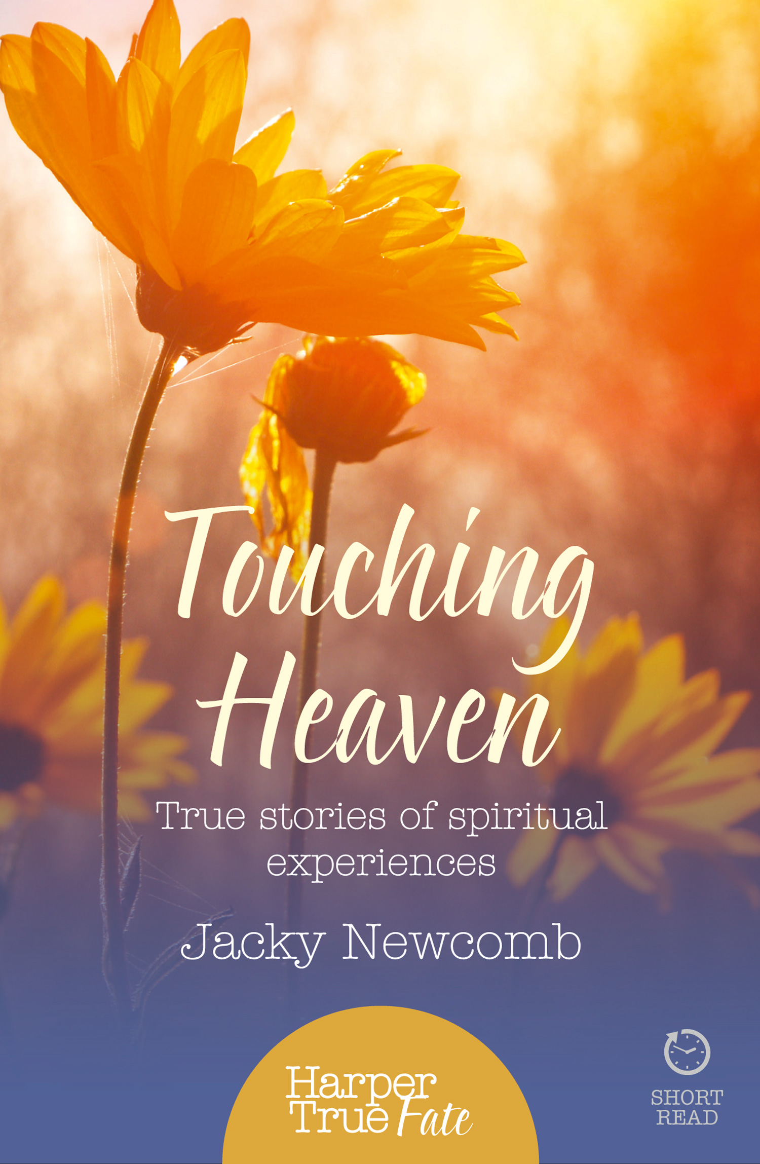 Touching Heaven: True stories of spiritual experiences (HarperTrue Fate ? A Short Read)