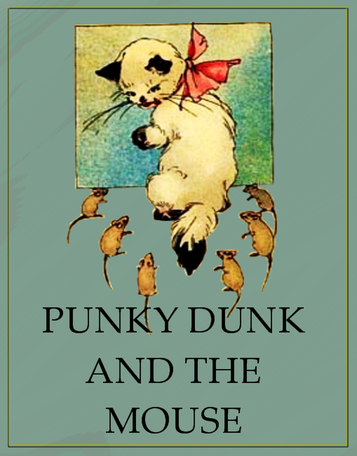 Punky Dunk and the Mouse By: Anonymous