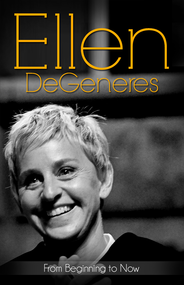 Ellen DeGeneres... From Beginning to Now (Biography) By: The Biography Foundation