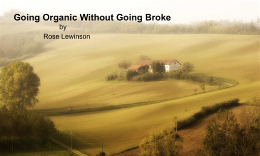 Going Organic Without Going Broke By: Rose Lewinson