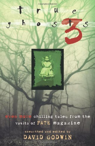 True Ghosts 3: Even More Chilling Tales from the Vaults of FATE Magazine