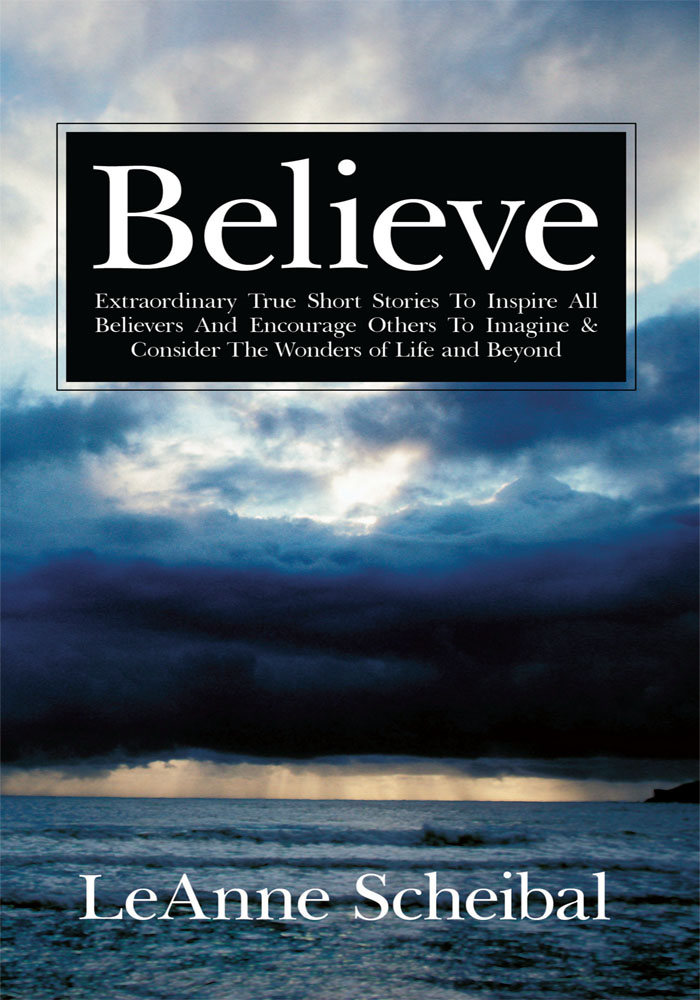 Believe By: LeAnne Scheibal