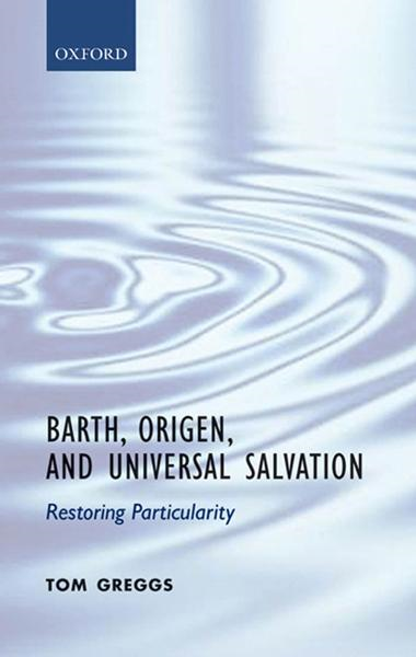 Barth, Origen, and Universal Salvation : Restoring Particularity