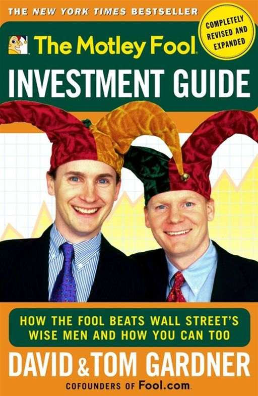The Motley Fool Investment Guide By: David Gardner,Tom Gardner