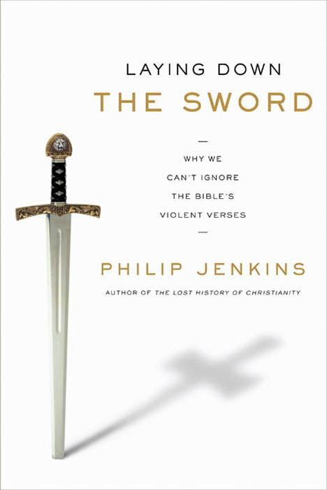Laying Down the Sword By: Philip Jenkins