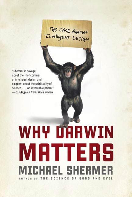 Why Darwin Matters By: Michael Shermer