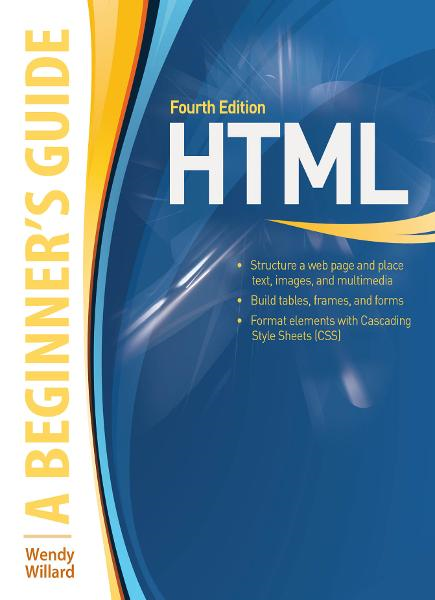 HTML A Beginner's Guide By: Wendy Willard
