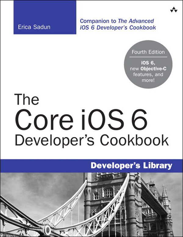 The Core iOS 6 Developer's Cookbook By: Erica Sadun