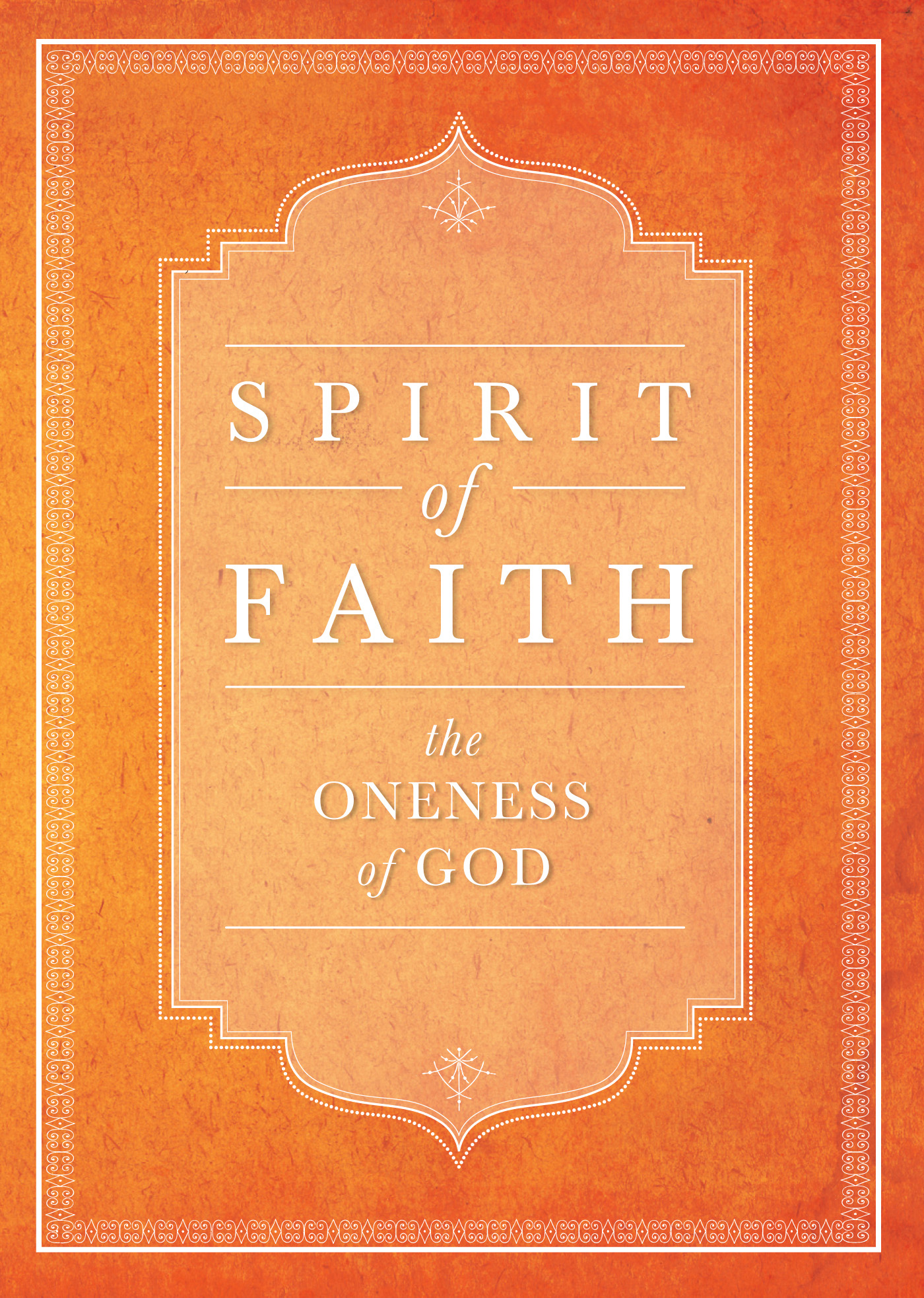Spirit of Faith: The Oneness of God By: Bahai Publishing