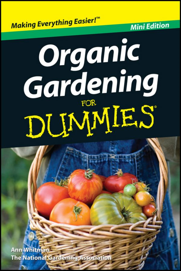 Organic Gardening For Dummies®, Mini Edition