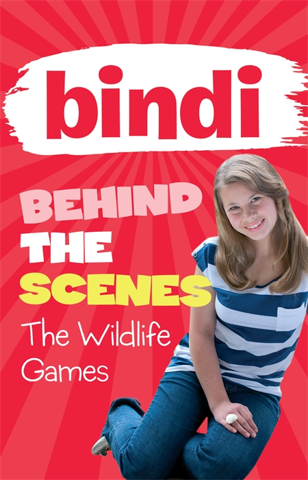 Bindi Behind the Scenes 1: The Wildlife Games By: Bindi Irwin
