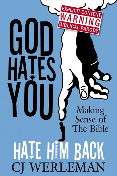 God Hates You, Hate Him Back: Making Sense of The Bible By: CJ Werleman