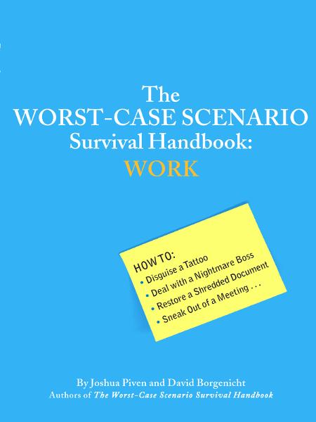 Worst Case Scenario Work By: Joshua Piven, David Borgenicht