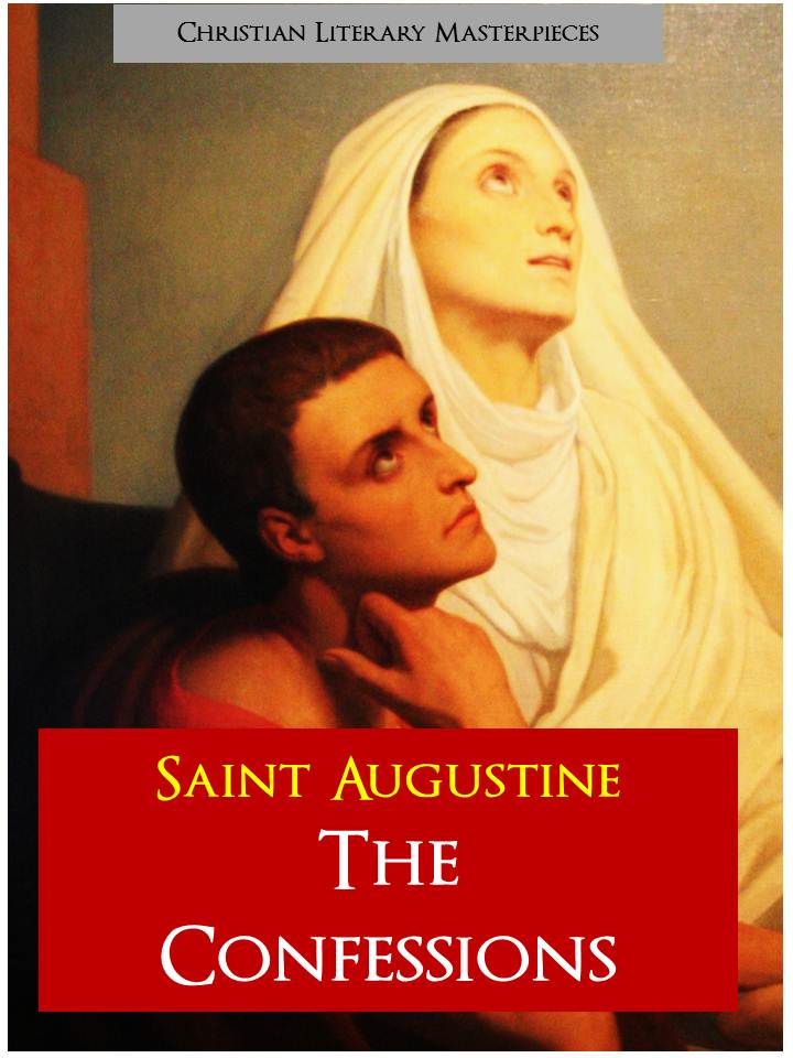 SAINT AUGUSTINE | THE CONFESSIONS (Complete and Unabridged) By: Augustine of Hippo,St. Augustine,St. Austin