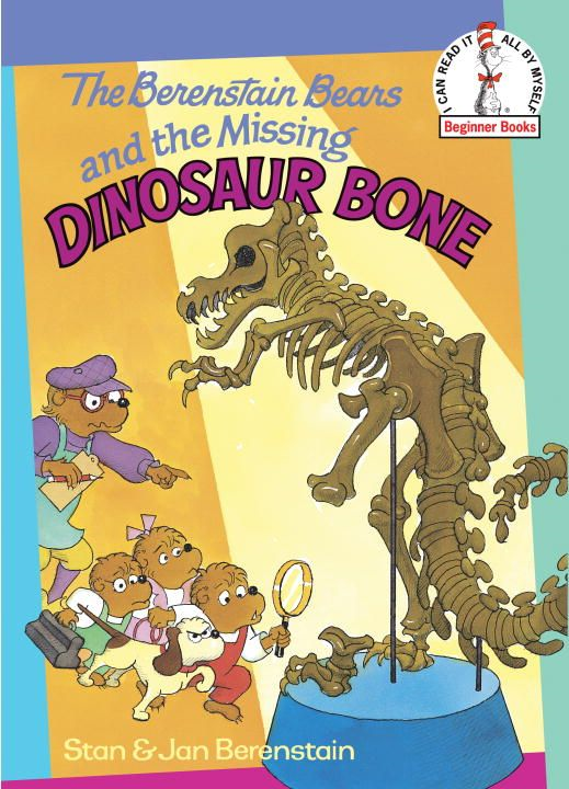 The Berenstain Bears and the Missing Dinosaur Bone By: Jan Berenstain,Stan Berenstain