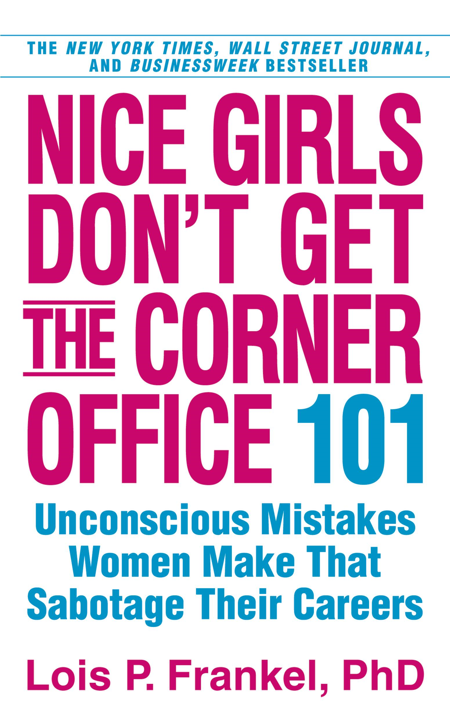 Nice Girls Don't Get the Corner Office By: Lois P. Frankel