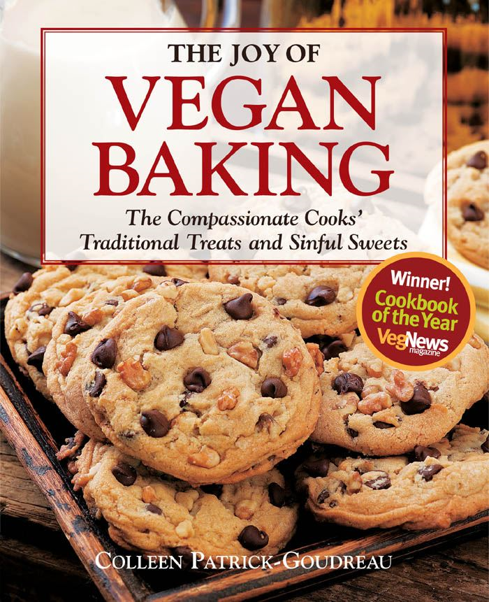 The Joy of Vegan Baking: The Compassionate Cooks' Traditional Treats and Sinful Sweets By: Colleen Patrick-Goudreau