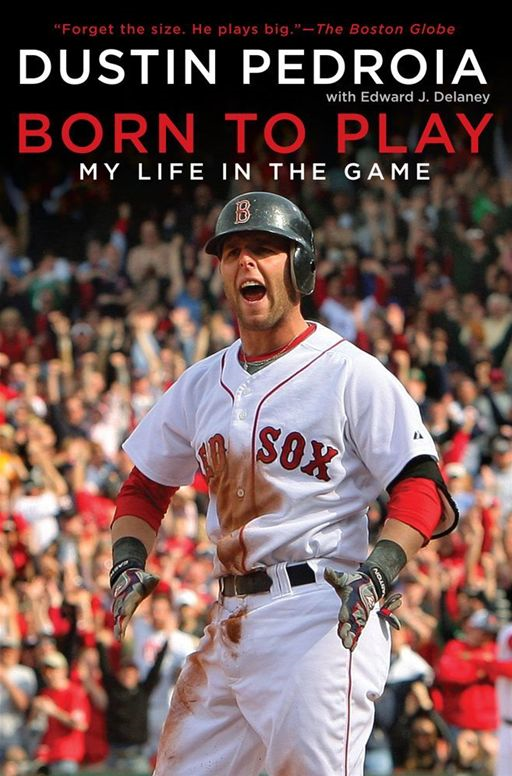 Born to Play By: Dustin Pedroia
